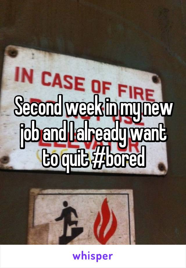Second week in my new job and I already want to quit #bored