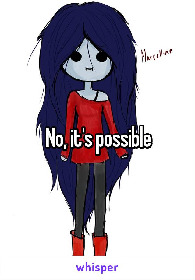 No, it's possible