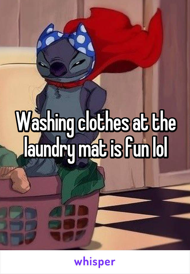 Washing clothes at the laundry mat is fun lol
