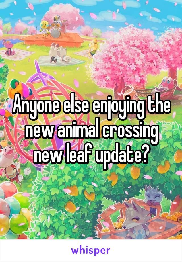 Anyone else enjoying the new animal crossing new leaf update?