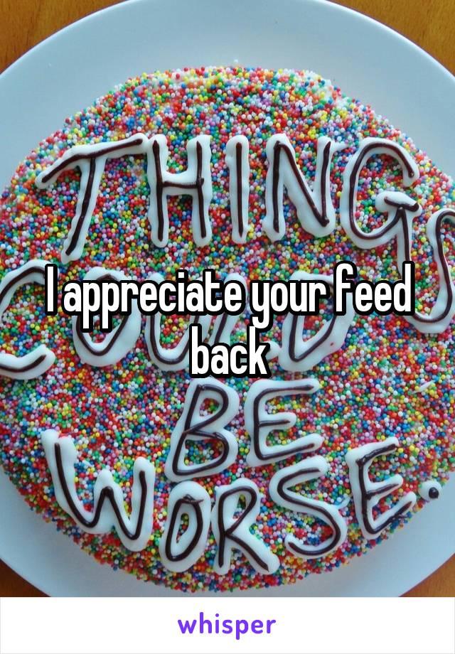 I appreciate your feed back