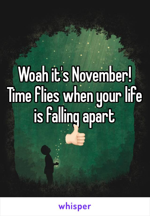 Woah it's November!  Time flies when your life is falling apart 👍🏻