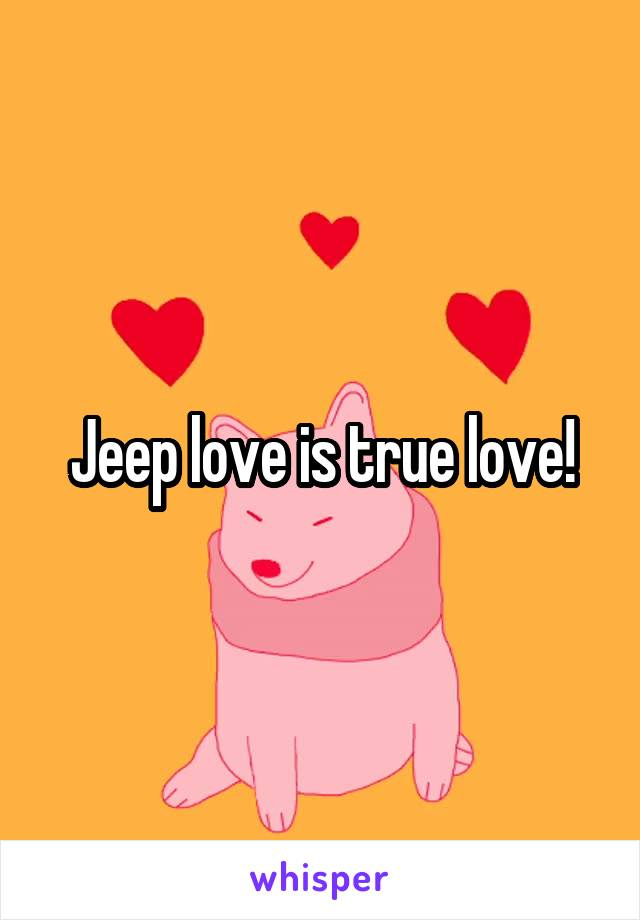 Jeep love is true love!