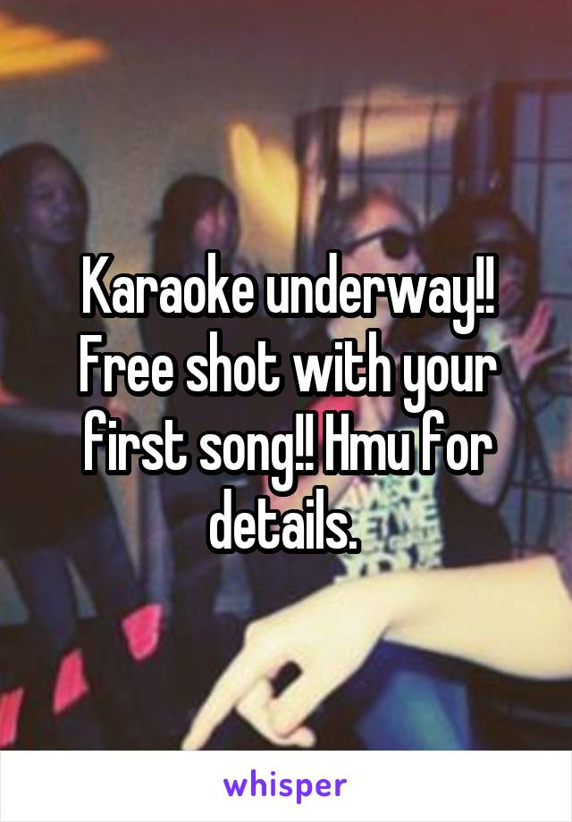 Karaoke underway!! Free shot with your first song!! Hmu for details.