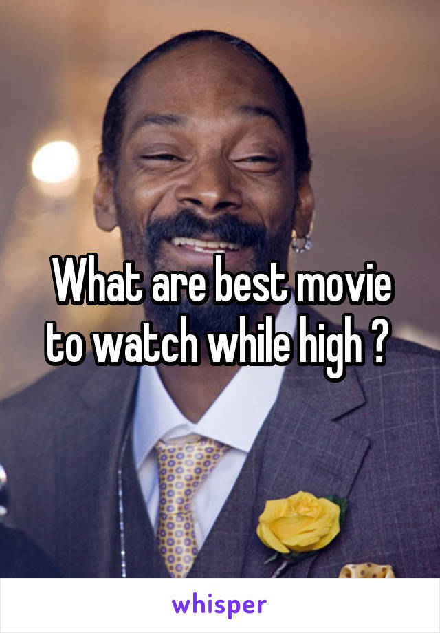 What are best movie to watch while high ?