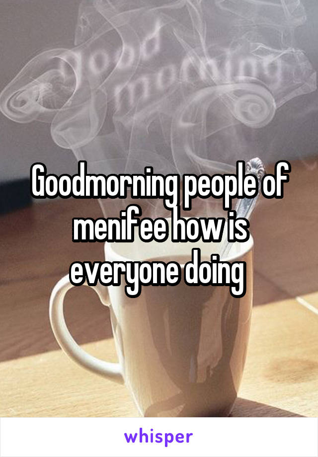 Goodmorning people of menifee how is everyone doing