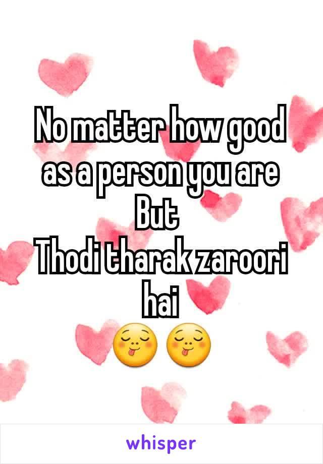 No matter how good as a person you are But  Thodi tharak zaroori hai 😋😋
