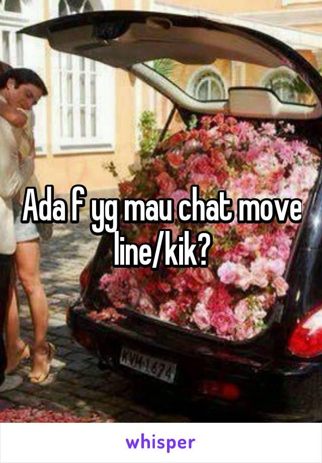 Ada f yg mau chat move line/kik?