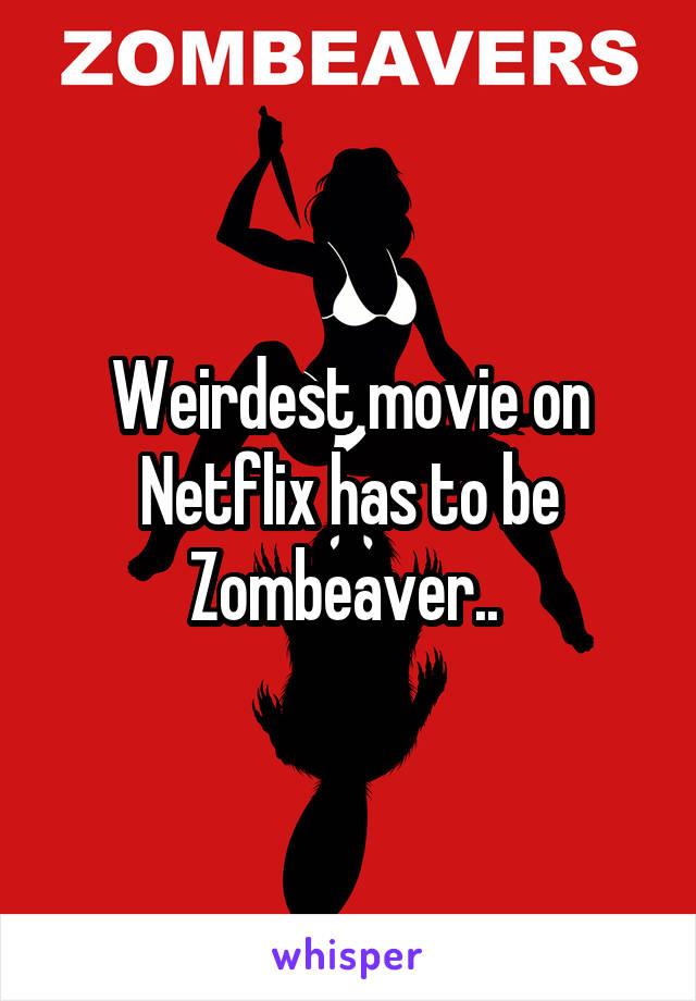 Weirdest movie on Netflix has to be Zombeaver..