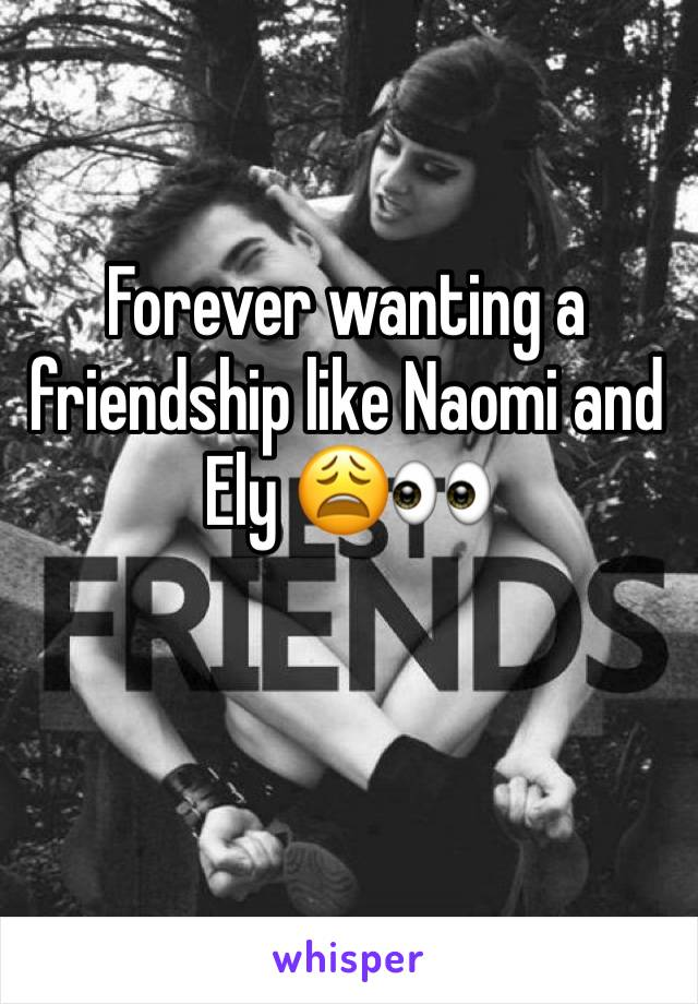 Forever wanting a friendship like Naomi and Ely 😩👀