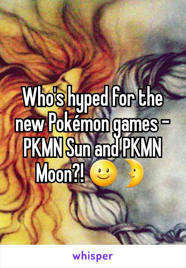Who's hyped for the new Pokémon games - PKMN Sun and PKMN Moon?! 🌝🌛