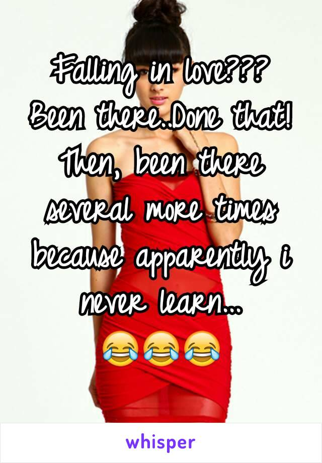 Falling in love??? Been there..Done that! Then, been there several more times because apparently i never learn... 😂😂😂