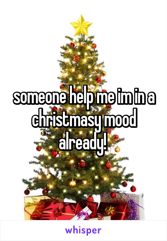 someone help me im in a christmasy mood already!