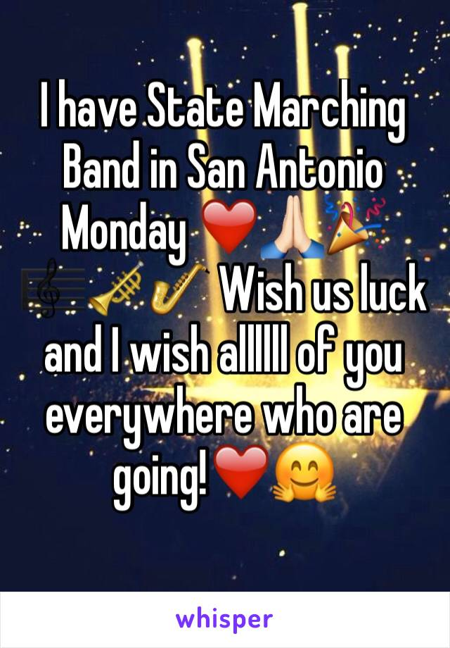 I have State Marching Band in San Antonio Monday ❤️🙏🏻🎉🎼🎺🎷 Wish us luck and I wish allllll of you everywhere who are going!❤️🤗