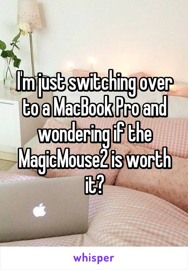 I'm just switching over to a MacBook Pro and wondering if the MagicMouse2 is worth it?