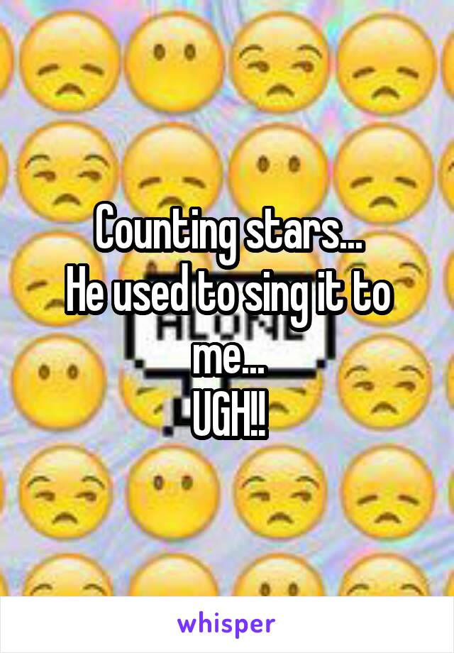 Counting stars... He used to sing it to me...  UGH!!