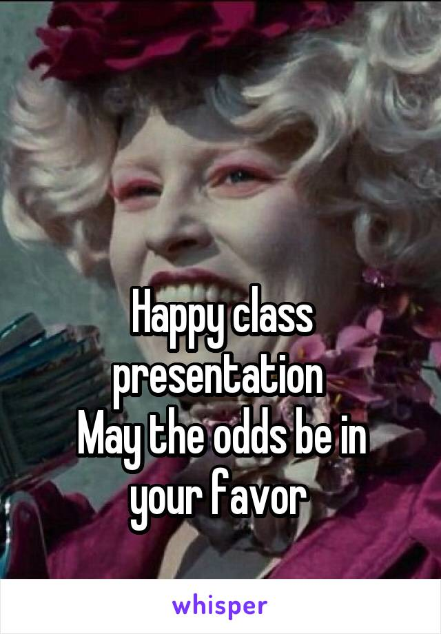 Happy class presentation  May the odds be in your favor
