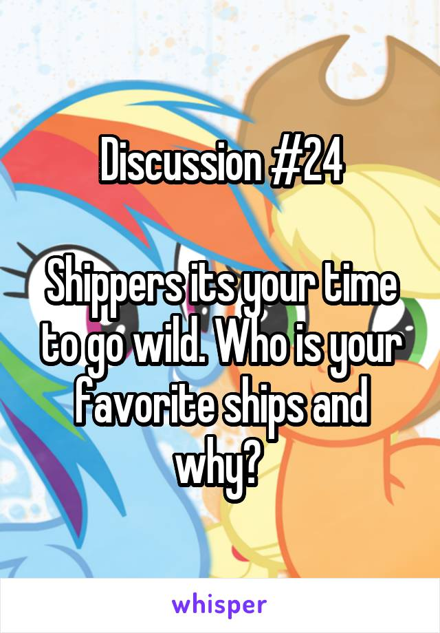 Discussion #24  Shippers its your time to go wild. Who is your favorite ships and why?