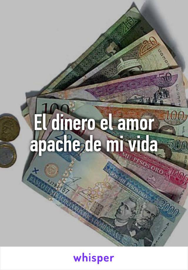 El dinero el amor apache de mi vida