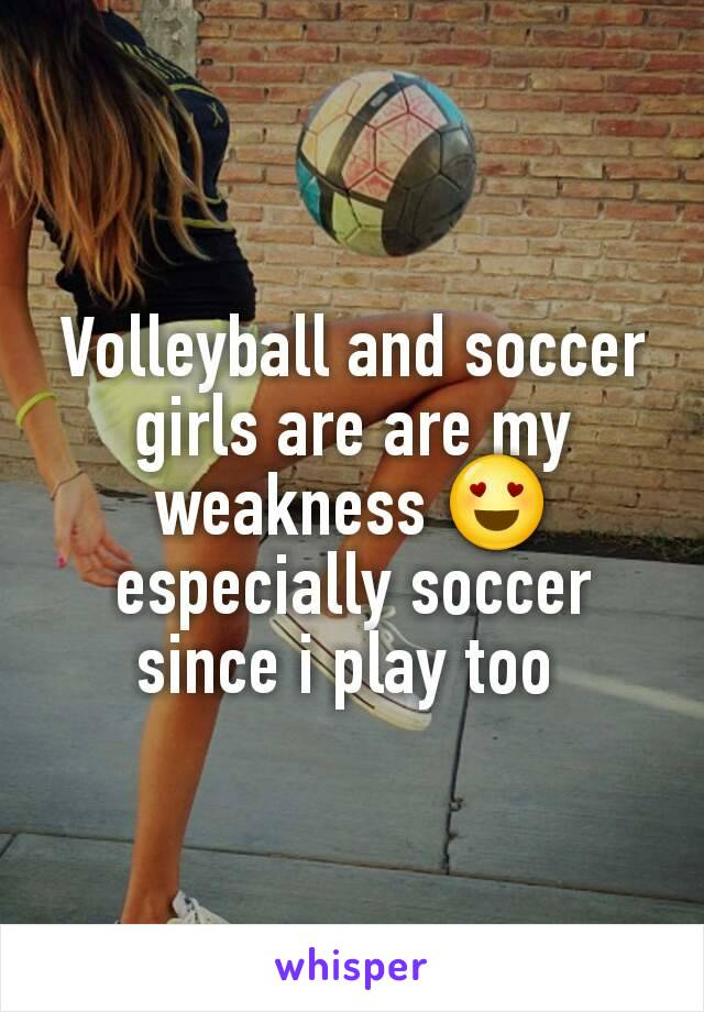 Volleyball and soccer girls are are my weakness 😍 especially soccer since i play too