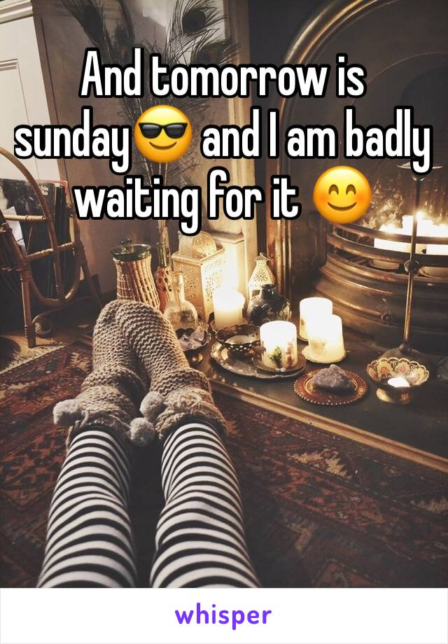 And tomorrow is sunday😎 and I am badly waiting for it 😊