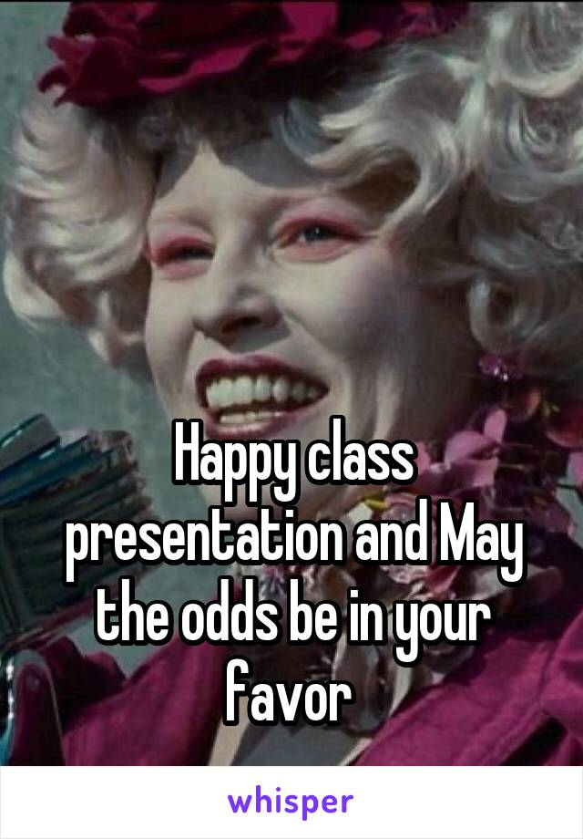 Happy class presentation and May the odds be in your favor