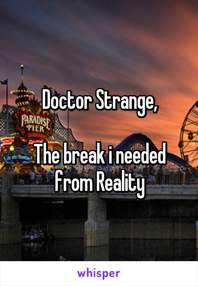 Doctor Strange,  The break i needed from Reality