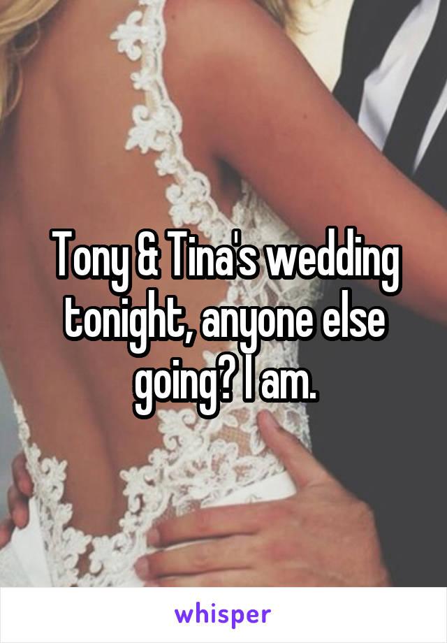 Tony & Tina's wedding tonight, anyone else going? I am.