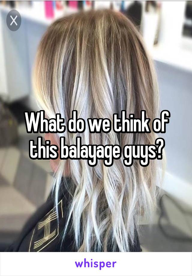 What do we think of this balayage guys?