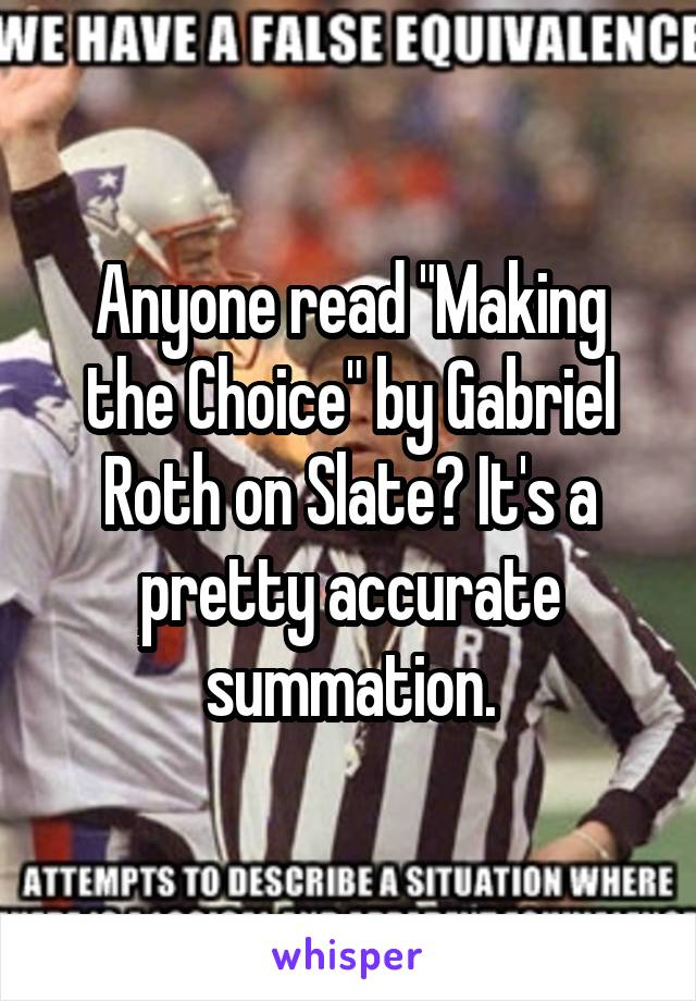 """Anyone read """"Making the Choice"""" by Gabriel Roth on Slate? It's a pretty accurate summation."""