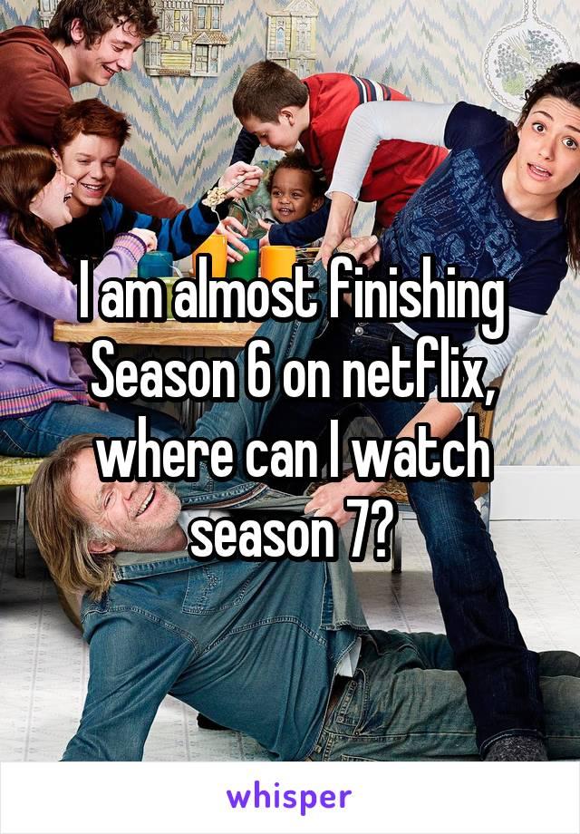 I am almost finishing Season 6 on netflix, where can I watch season 7?