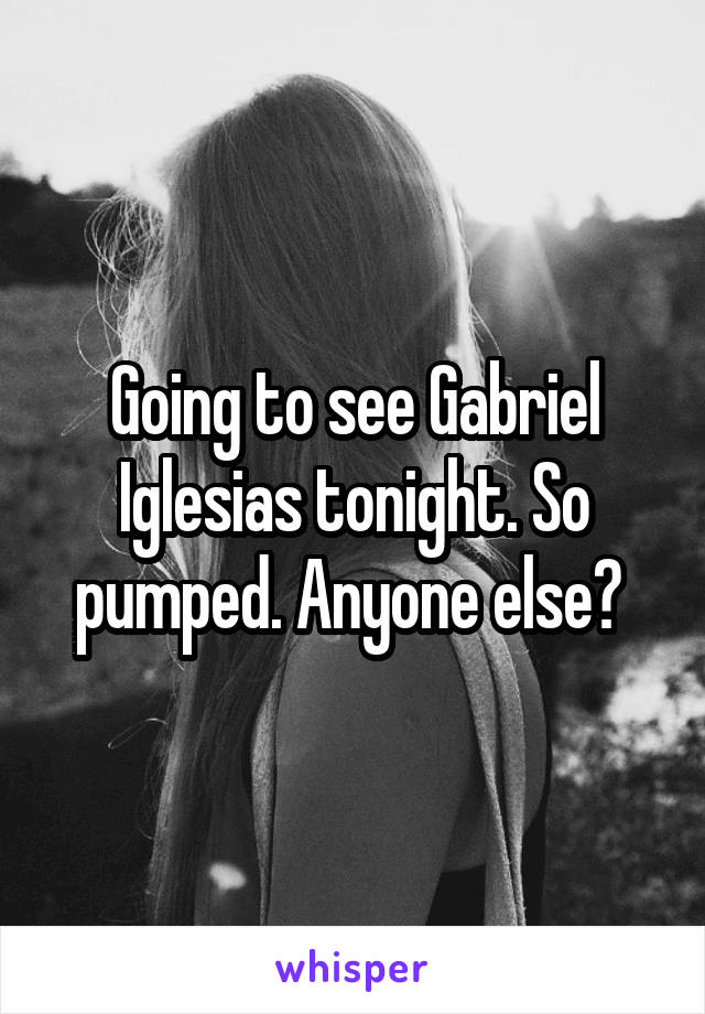 Going to see Gabriel Iglesias tonight. So pumped. Anyone else?