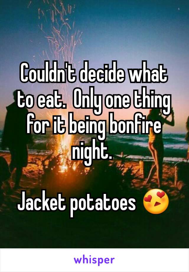 Couldn't decide what to eat.  Only one thing for it being bonfire night.   Jacket potatoes 😍