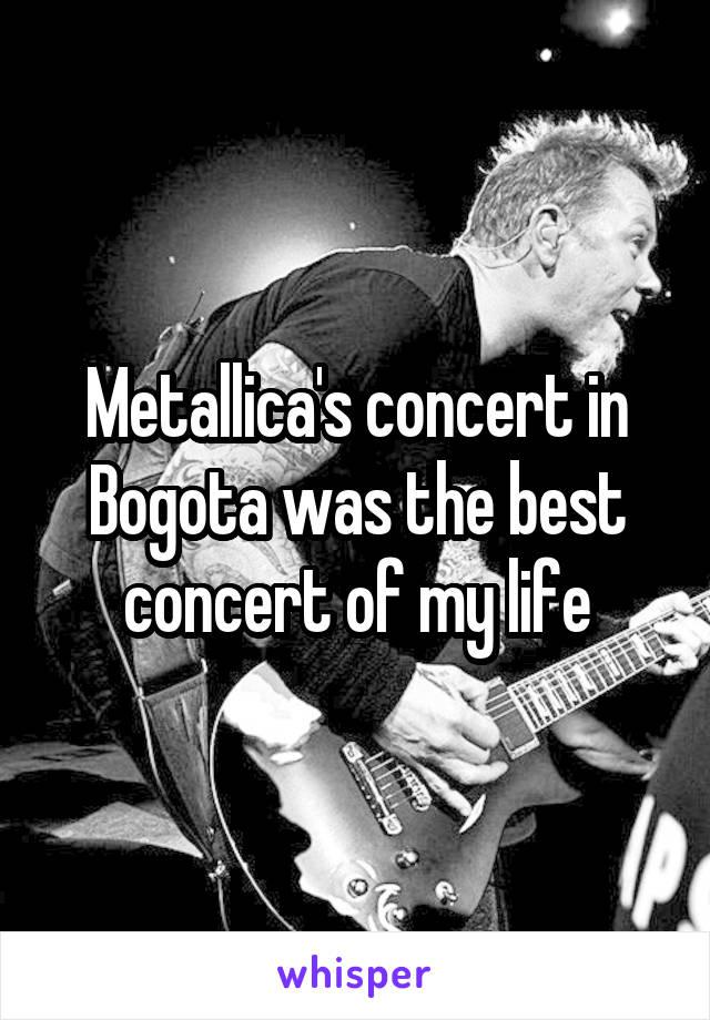 Metallica's concert in Bogota was the best concert of my life