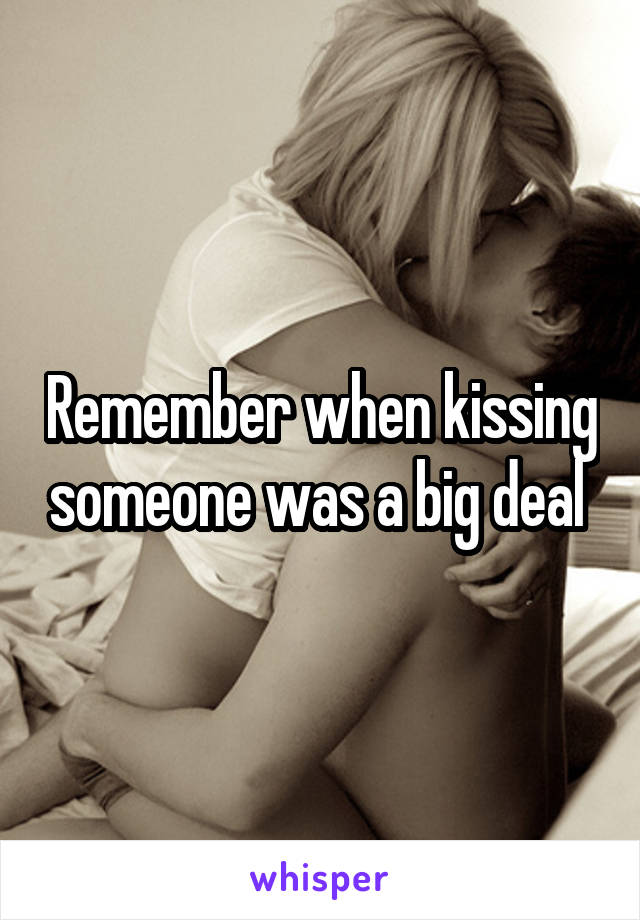 Remember when kissing someone was a big deal