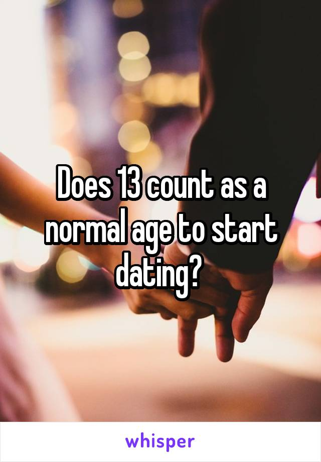 Does 13 count as a normal age to start dating?