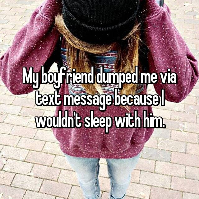 My boyfriend dumped me via text message because I wouldn't sleep with him.