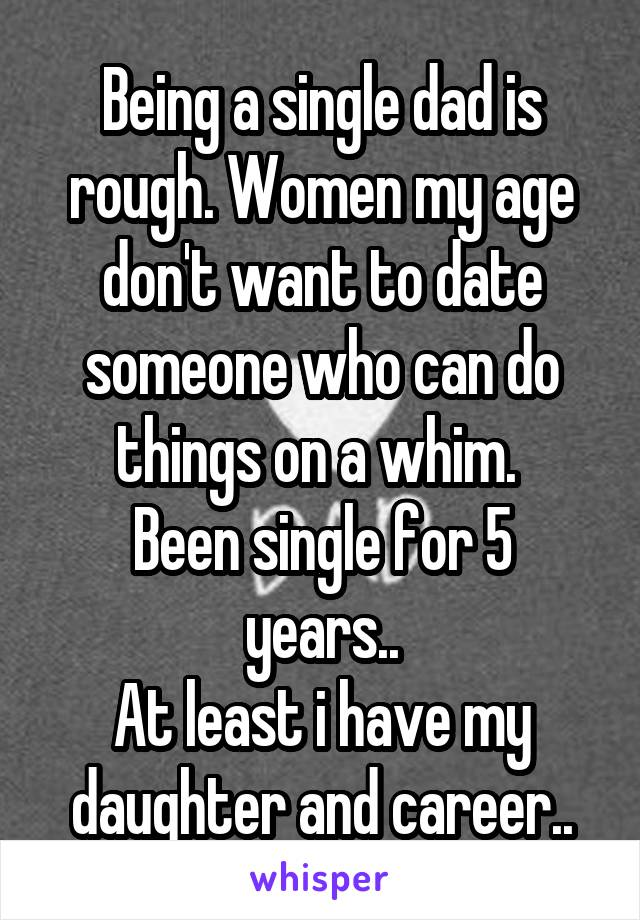 dad dating someone my age Daughter moved to a new city after college to pursue her career daughter and i have had a couple of very calm and honest discussions about the relationship, and why i'm uncomfortable with.