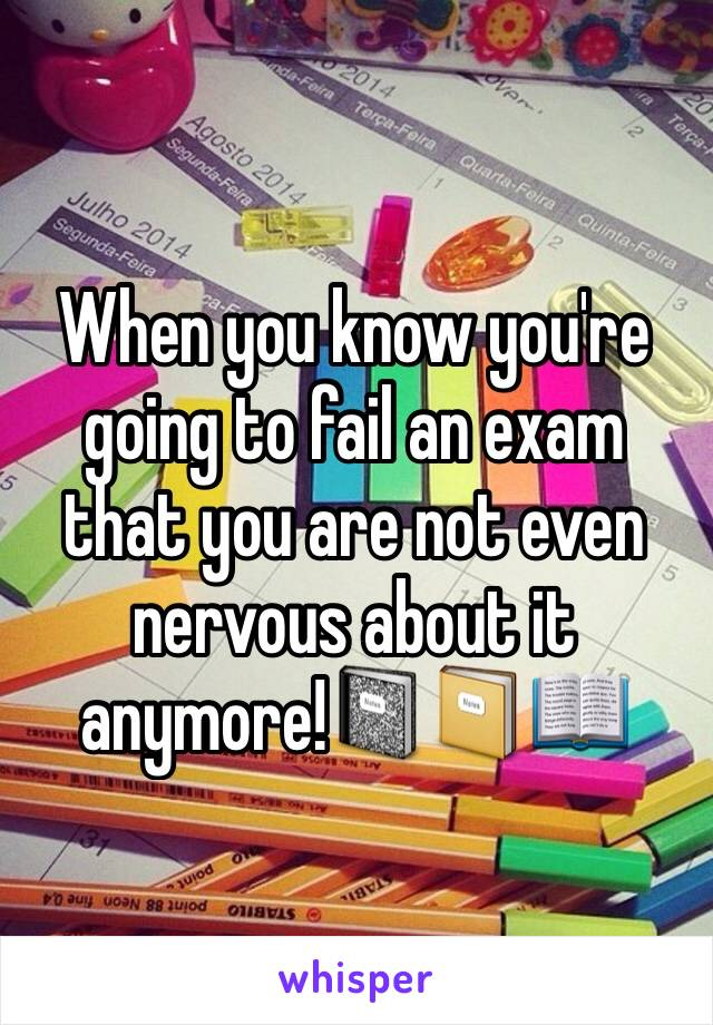 When you know you're going to fail an exam that you are not even nervous about it anymore!📓📔📖