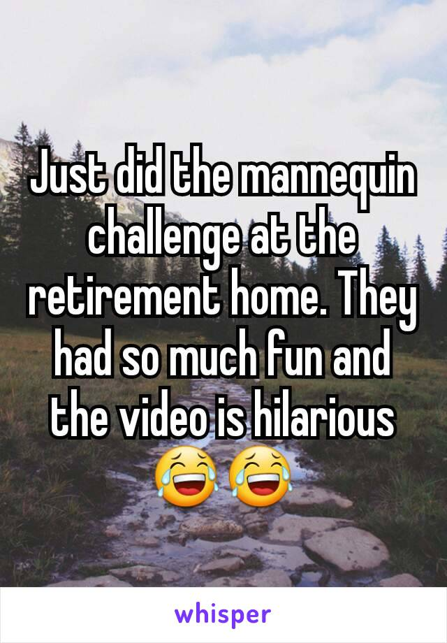 Just did the mannequin challenge at the retirement home. They had so much fun and the video is hilarious 😂😂