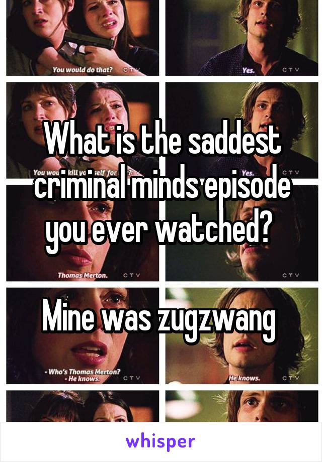 What is the saddest criminal minds episode you ever watched?   Mine was zugzwang