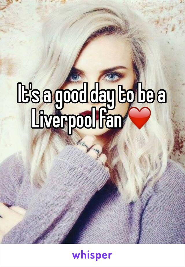 It's a good day to be a Liverpool fan ❤️