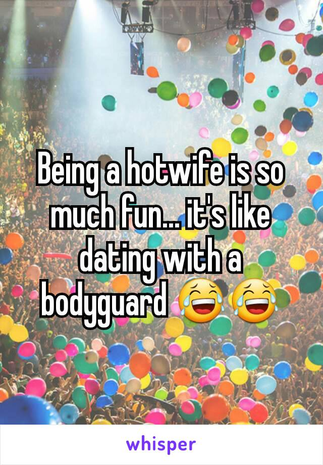 Being a hotwife is so much fun... it's like dating with a bodyguard 😂😂