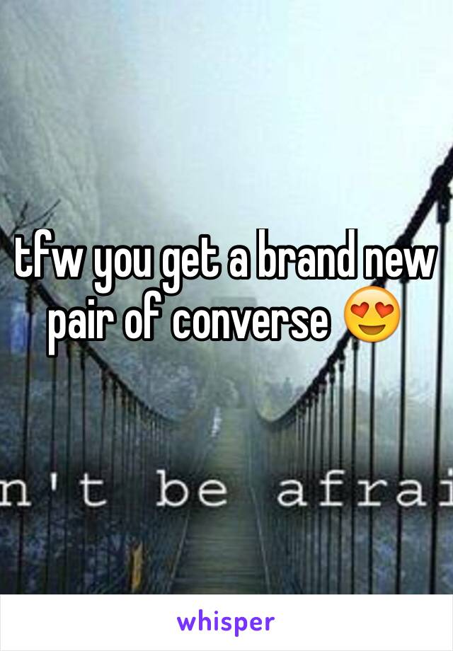 tfw you get a brand new pair of converse 😍