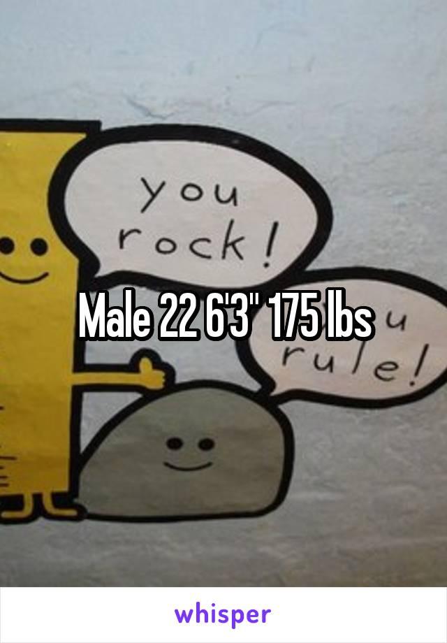 "Male 22 6'3"" 175 lbs"