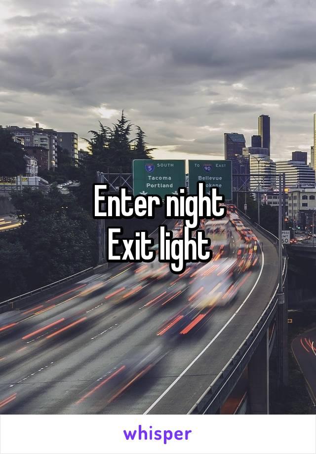 Enter night Exit light