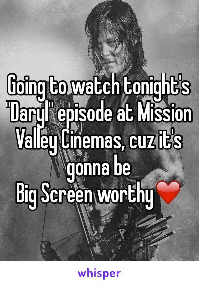 """Going to watch tonight's """"Daryl"""" episode at Mission Valley Cinemas, cuz it's gonna be  Big Screen worthy❤️"""