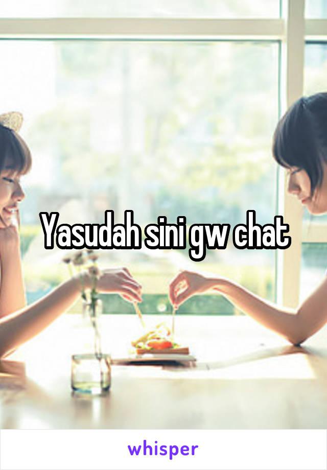 Yasudah sini gw chat