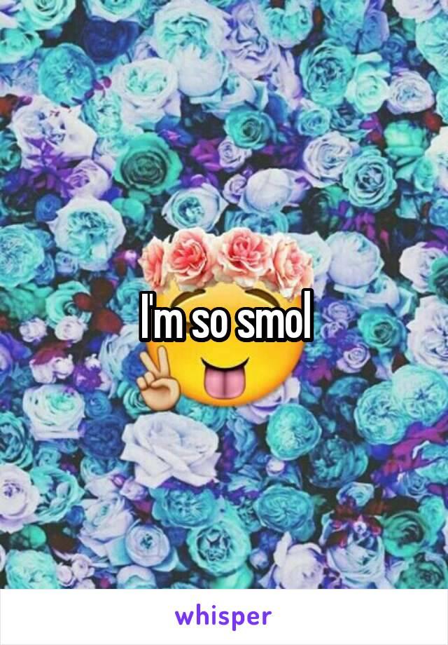I'm so smol