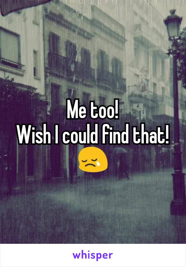 Me too! Wish I could find that! 😢